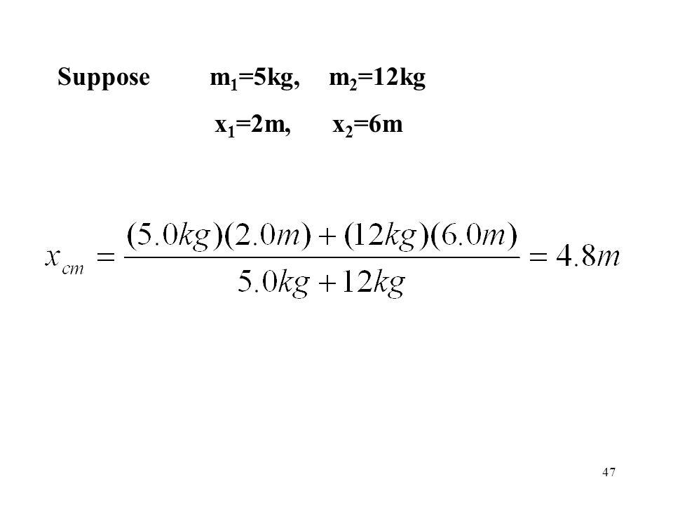 Suppose m1=5kg, m2=12kg x1=2m, x2=6m