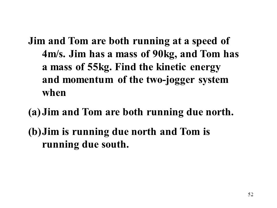 Jim and Tom are both running at a speed of 4m/s
