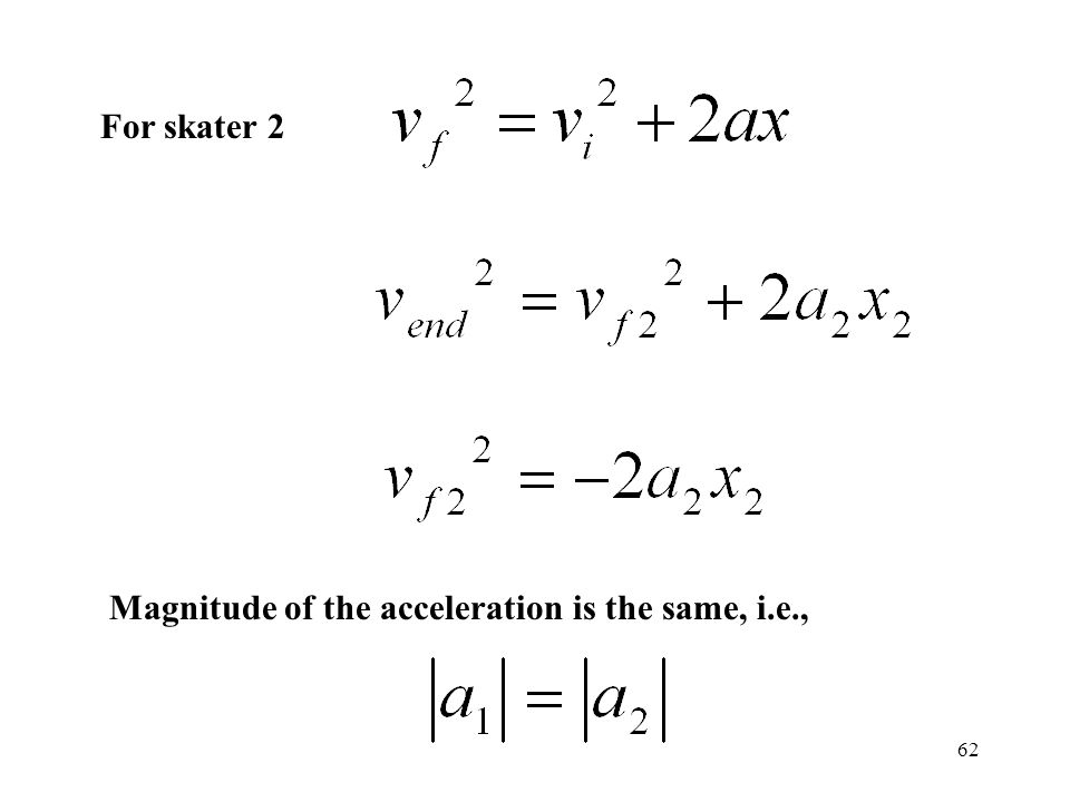 For skater 2 Magnitude of the acceleration is the same, i.e.,