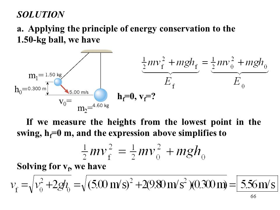 SOLUTION a. Applying the principle of energy conservation to the 1.50-kg ball, we have. m1= h0= hf=0, vf=