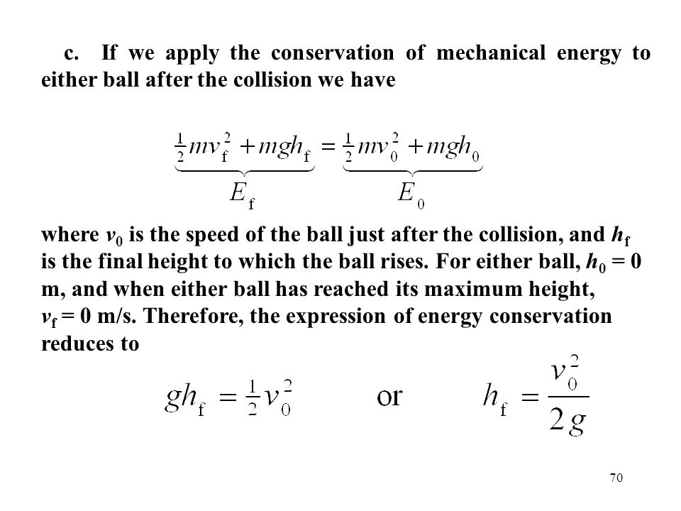 c. If we apply the conservation of mechanical energy to either ball after the collision we have