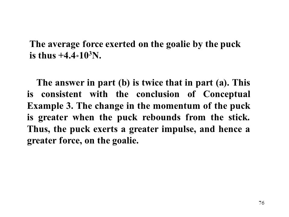 The average force exerted on the goalie by the puck is thus +4.4*103N.