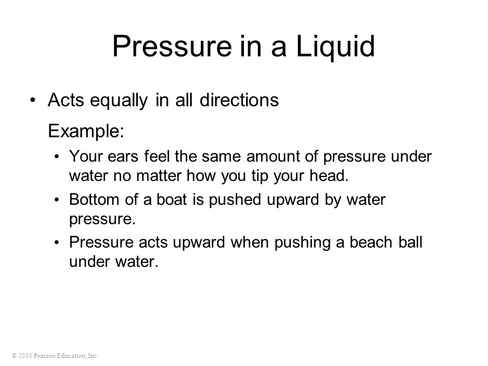 Pressure in a Liquid Acts equally in all directions Example: