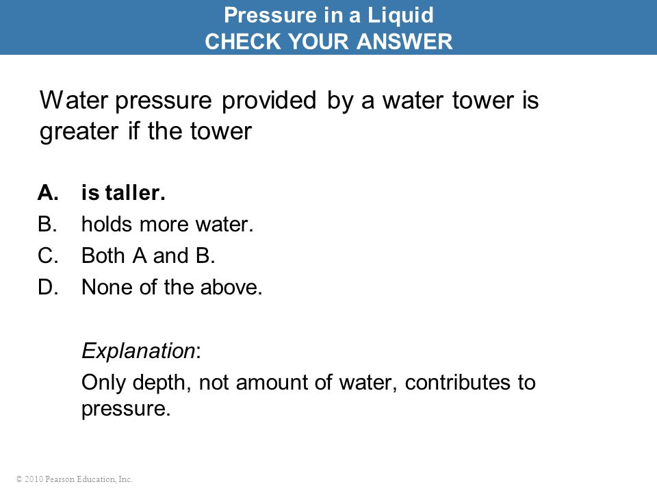 Water pressure provided by a water tower is greater if the tower
