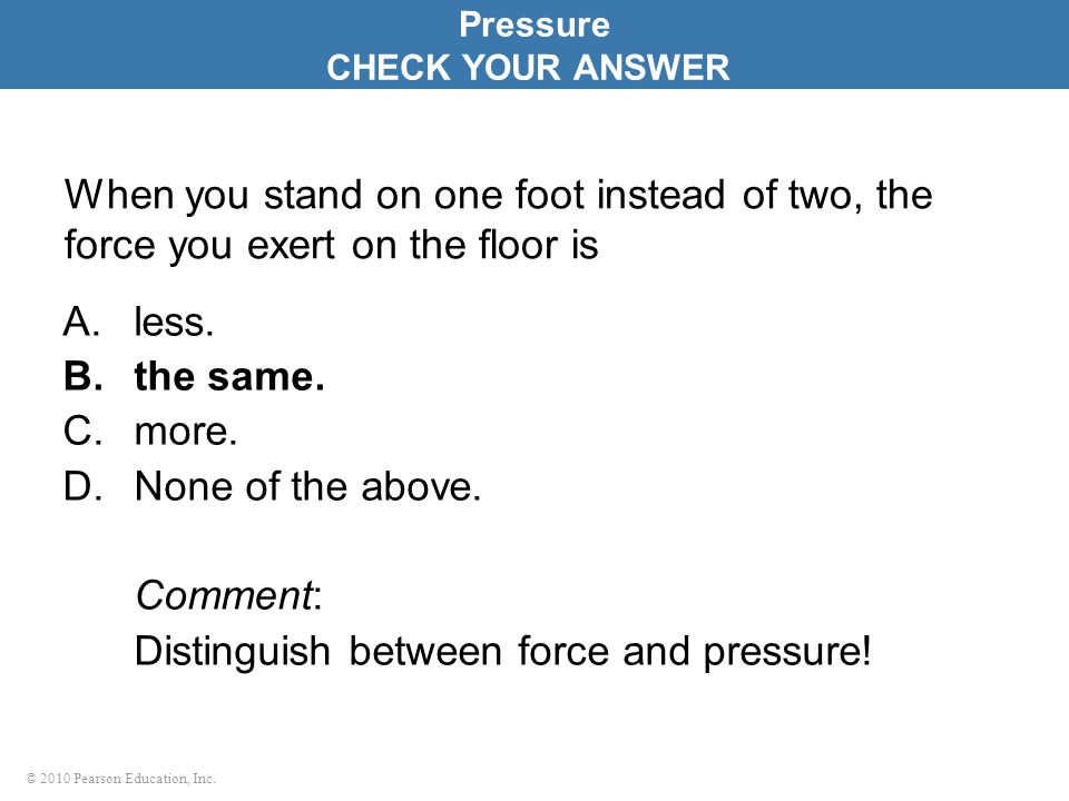 Distinguish between force and pressure!