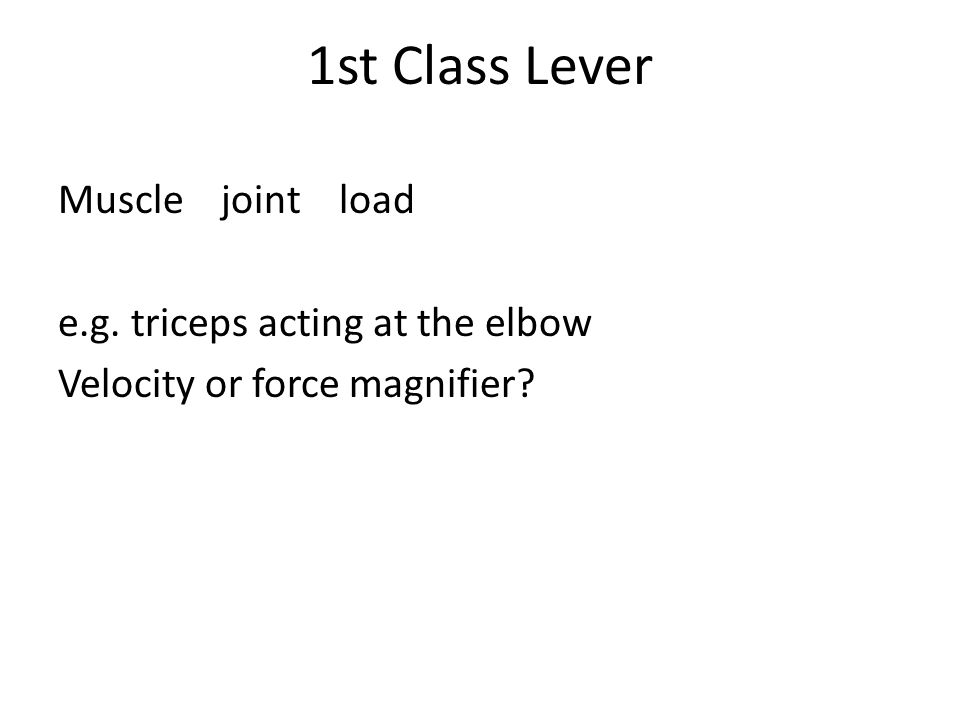 1st Class Lever Muscle joint load e.g. triceps acting at the elbow