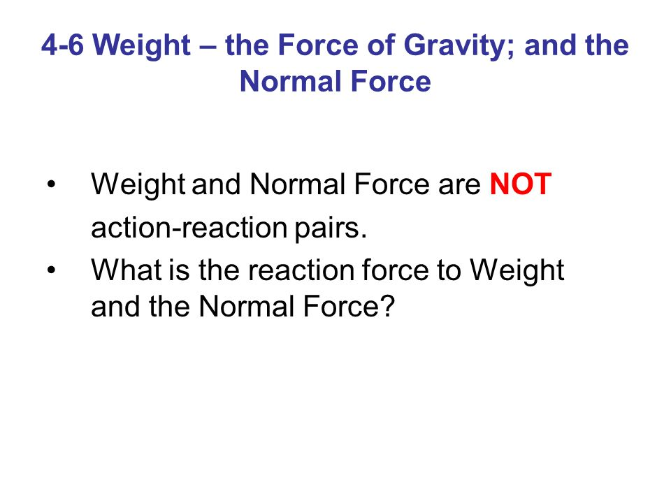 4-6 Weight – the Force of Gravity; and the Normal Force