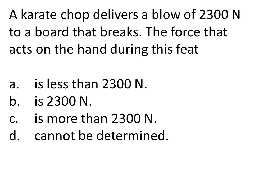 A karate chop delivers a blow of 2300 N to a board that breaks