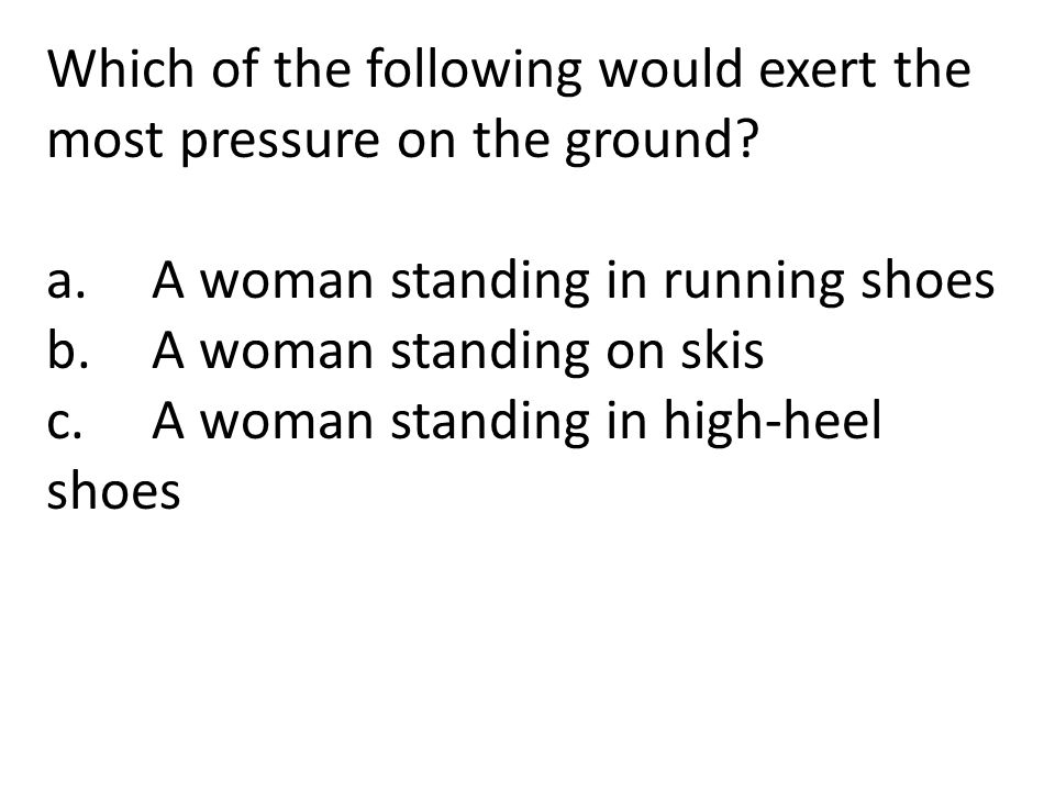 Which of the following would exert the most pressure on the ground