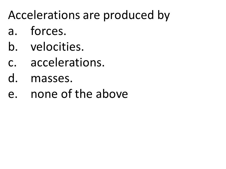 Accelerations are produced by