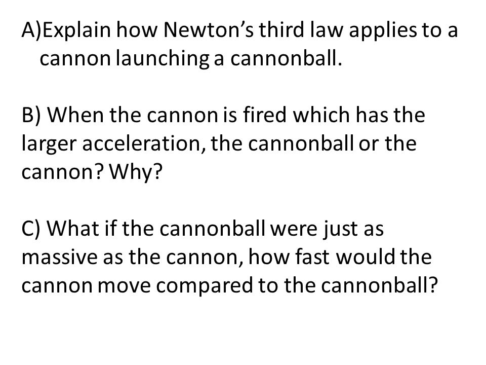 Explain how Newton's third law applies to a cannon launching a cannonball.