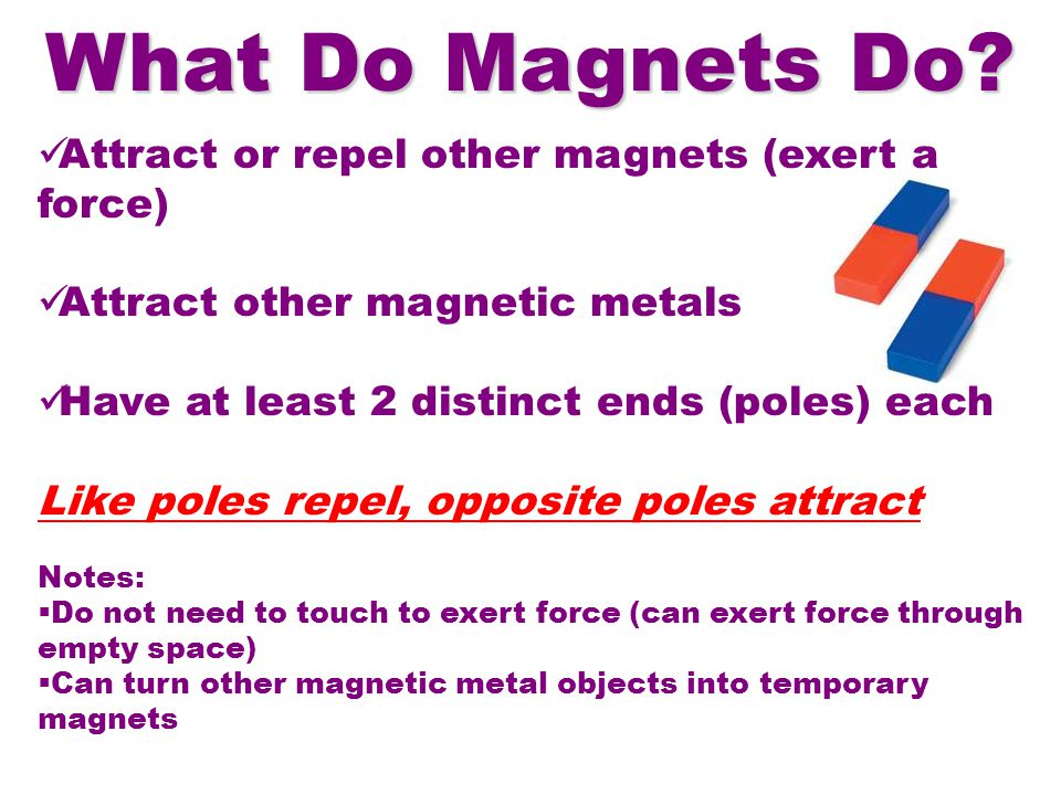 What Do Magnets Do Attract or repel other magnets (exert a force)