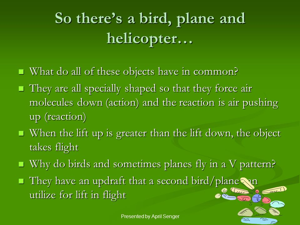So there's a bird, plane and helicopter…