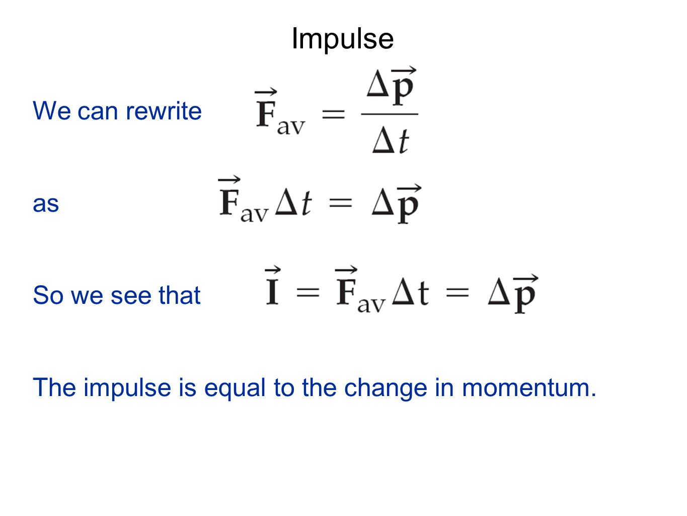 Impulse We can rewrite as So we see that