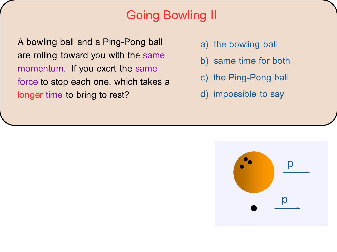 Going Bowling II p a) the bowling ball b) same time for both