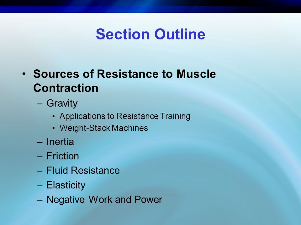Section Outline Sources of Resistance to Muscle Contraction Gravity