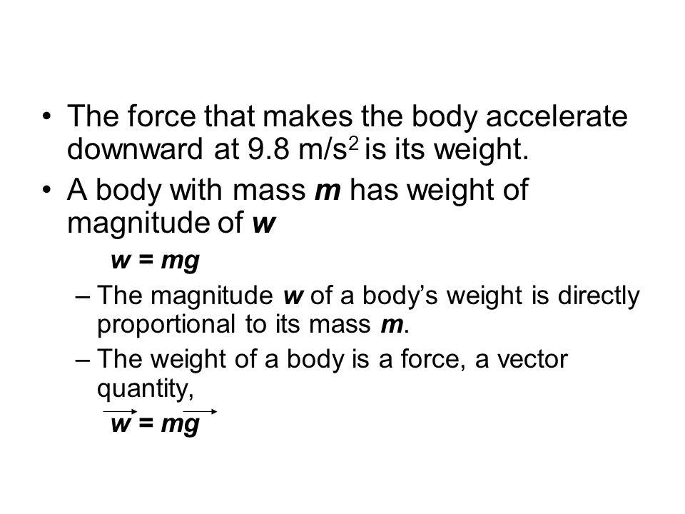 A body with mass m has weight of magnitude of w