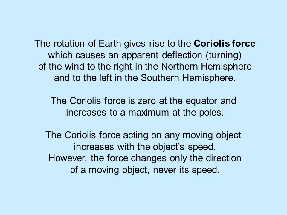 The rotation of Earth gives rise to the Coriolis force