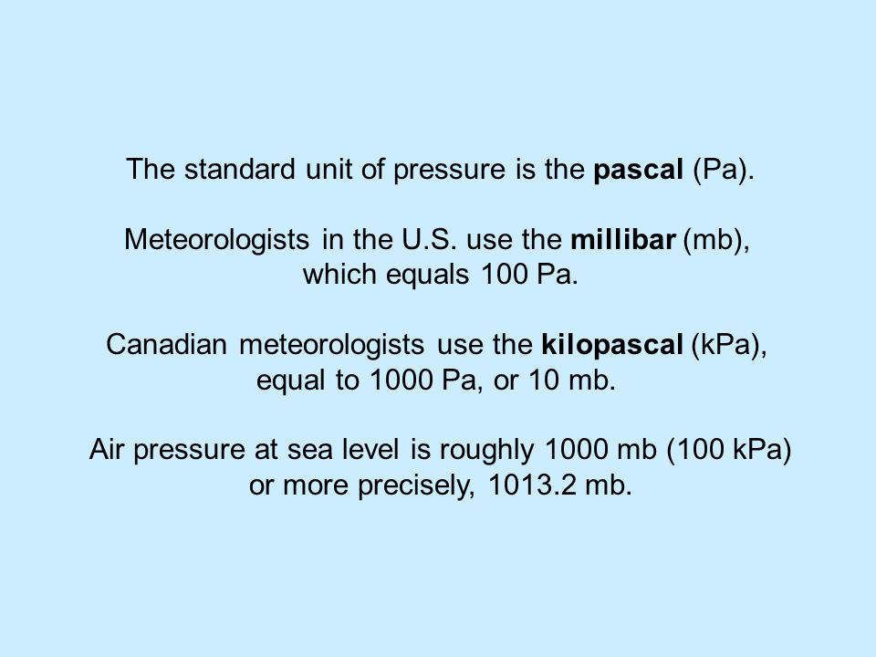 The standard unit of pressure is the pascal (Pa).