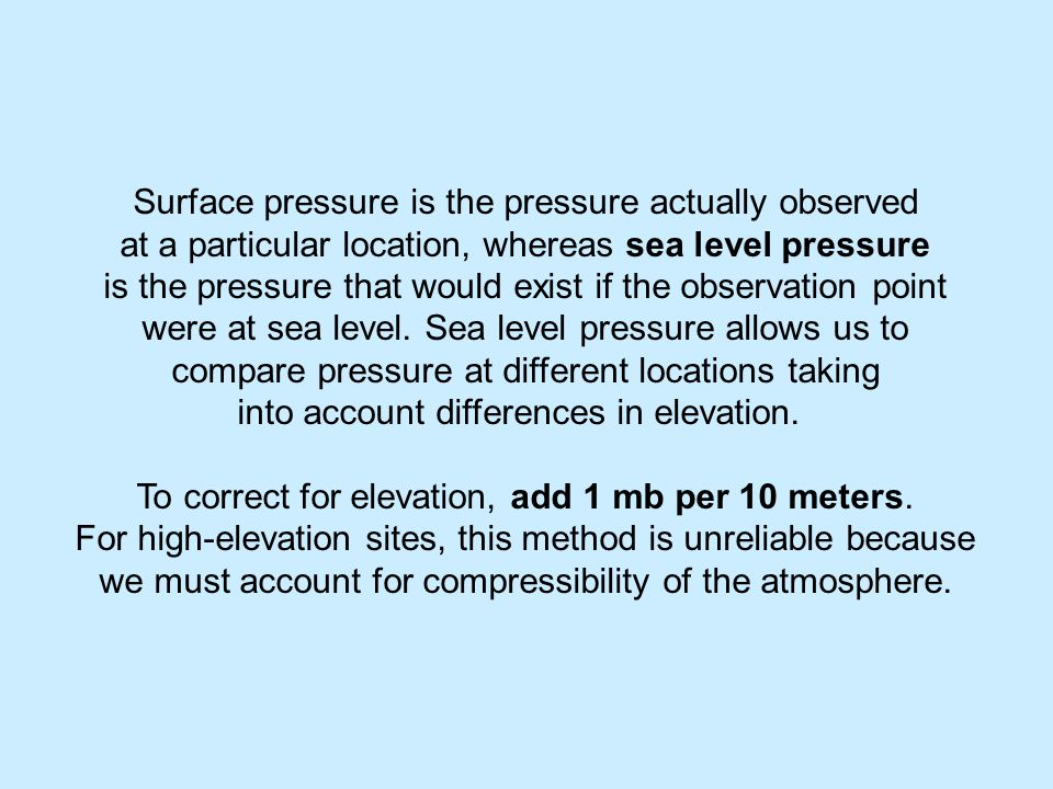 Surface pressure is the pressure actually observed