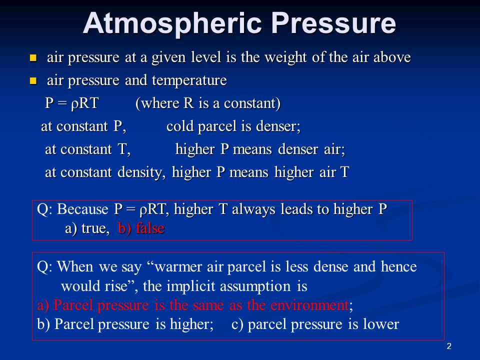 Atmospheric Pressure air pressure at a given level is the weight of the air above. air pressure and temperature.