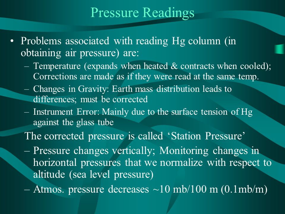 Pressure Readings Problems associated with reading Hg column (in obtaining air pressure) are: