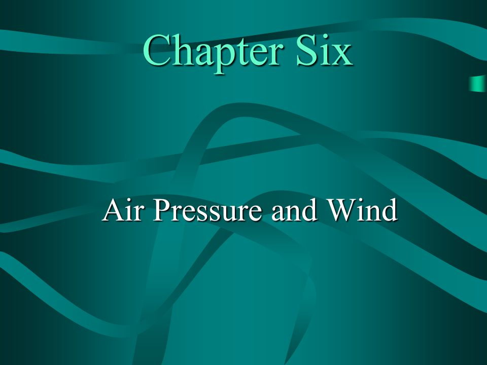 Chapter Six Air Pressure and Wind