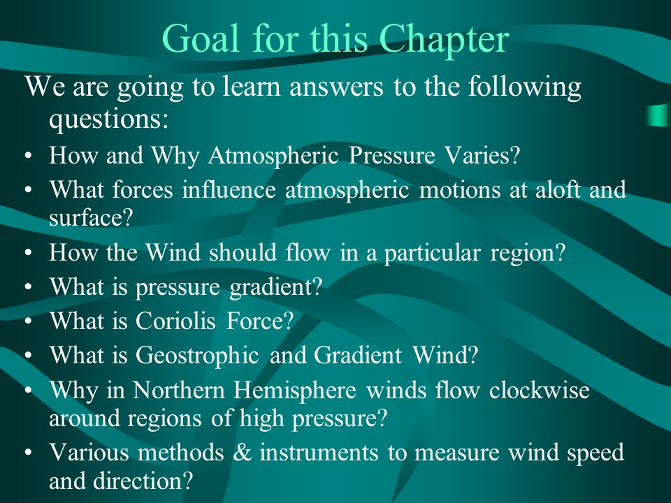 Goal for this Chapter We are going to learn answers to the following questions: How and Why Atmospheric Pressure Varies