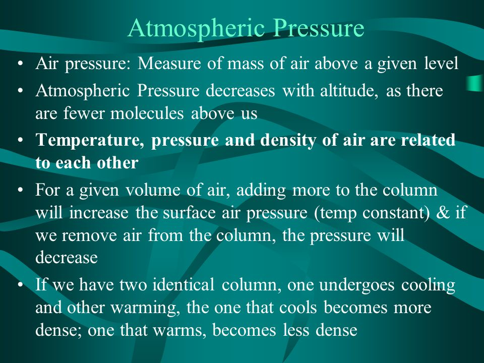 Atmospheric Pressure Air pressure: Measure of mass of air above a given level.