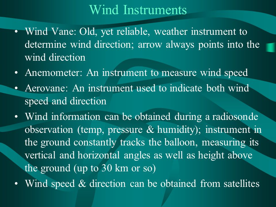 Wind Instruments Wind Vane: Old, yet reliable, weather instrument to determine wind direction; arrow always points into the wind direction.