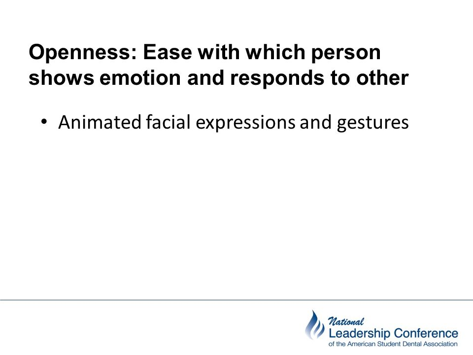 Openness: Ease with which person shows emotion and responds to other people