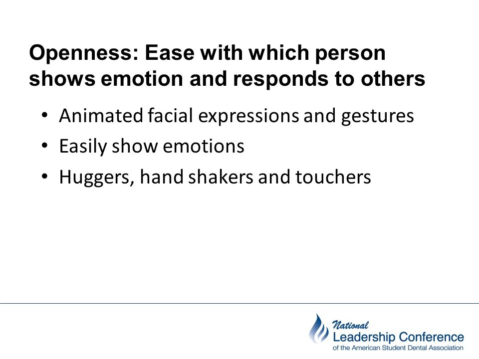 Openness: Ease with which person shows emotion and responds to others people