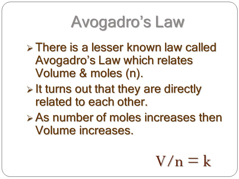 Avogadro's Law There is a lesser known law called Avogadro's Law which relates Volume & moles (n).