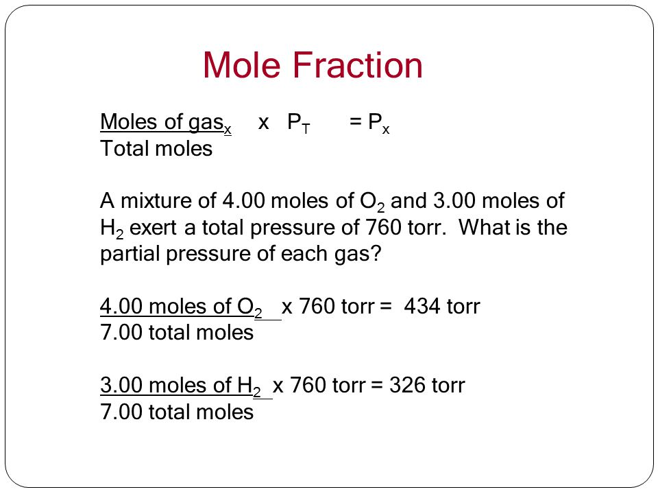 Mole Fraction Moles of gasx x PT = Px. Total moles.