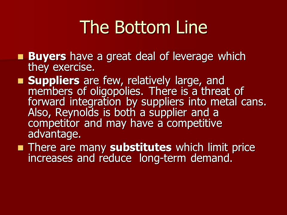 The Bottom Line Buyers have a great deal of leverage which they exercise.