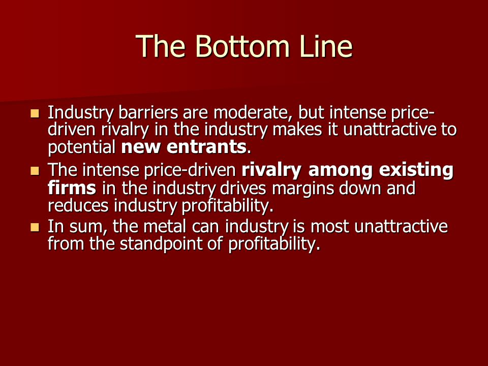 The Bottom Line Industry barriers are moderate, but intense price-driven rivalry in the industry makes it unattractive to potential new entrants.