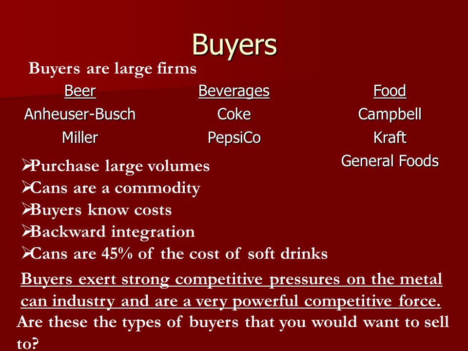 Buyers Buyers are large firms Purchase large volumes