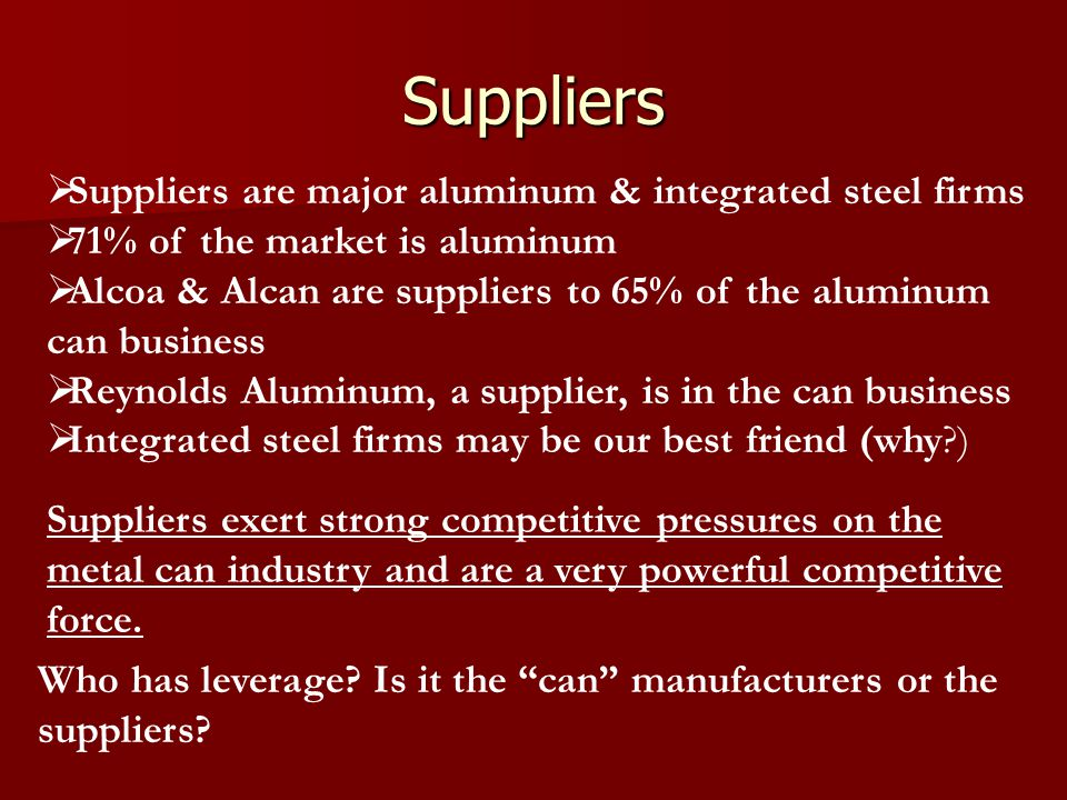 Suppliers Suppliers are major aluminum & integrated steel firms