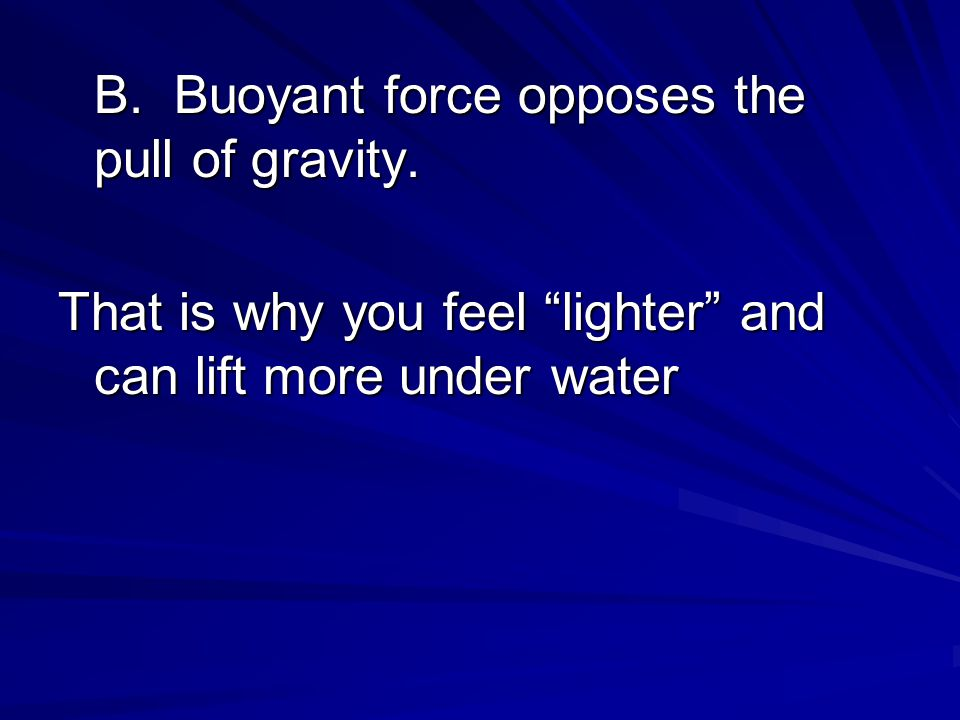 B. Buoyant force opposes the pull of gravity.