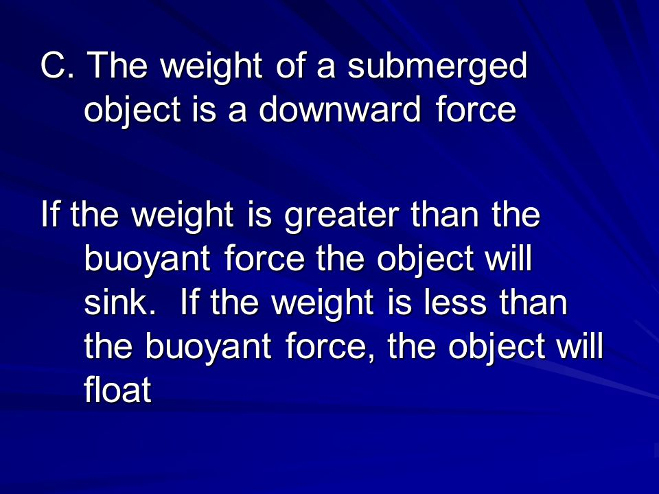 C. The weight of a submerged object is a downward force