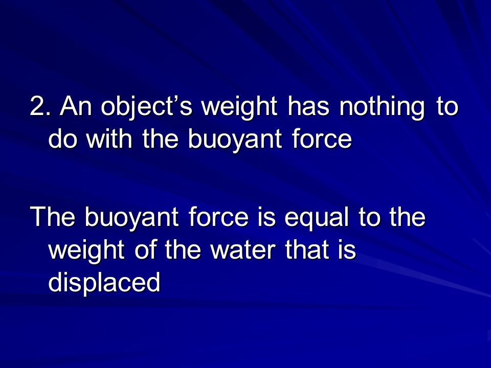 2. An object's weight has nothing to do with the buoyant force