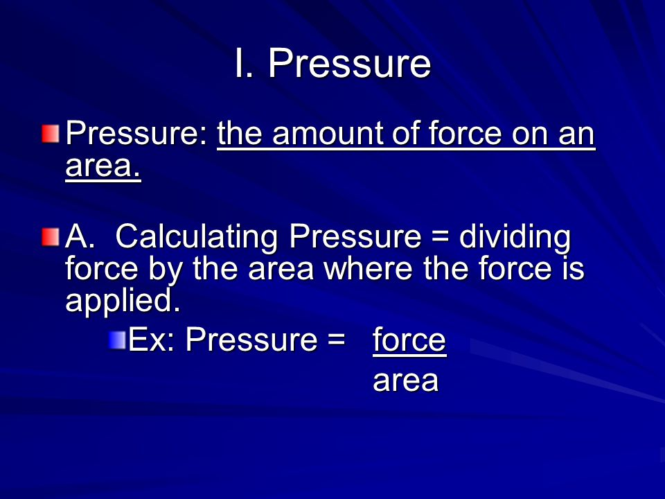 I. Pressure Pressure: the amount of force on an area.