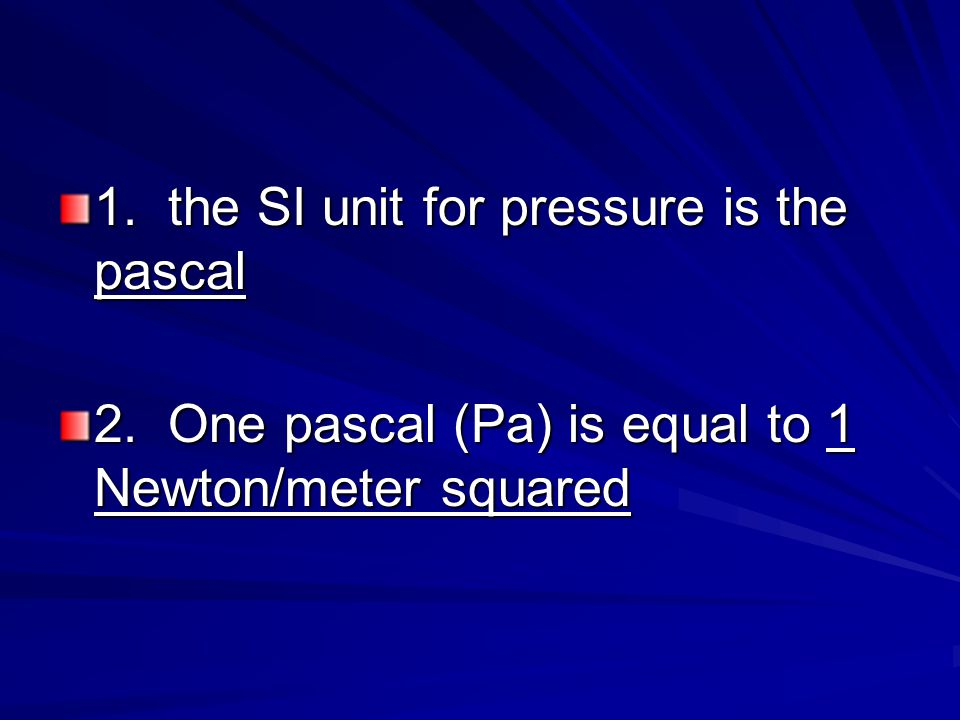 1. the SI unit for pressure is the pascal