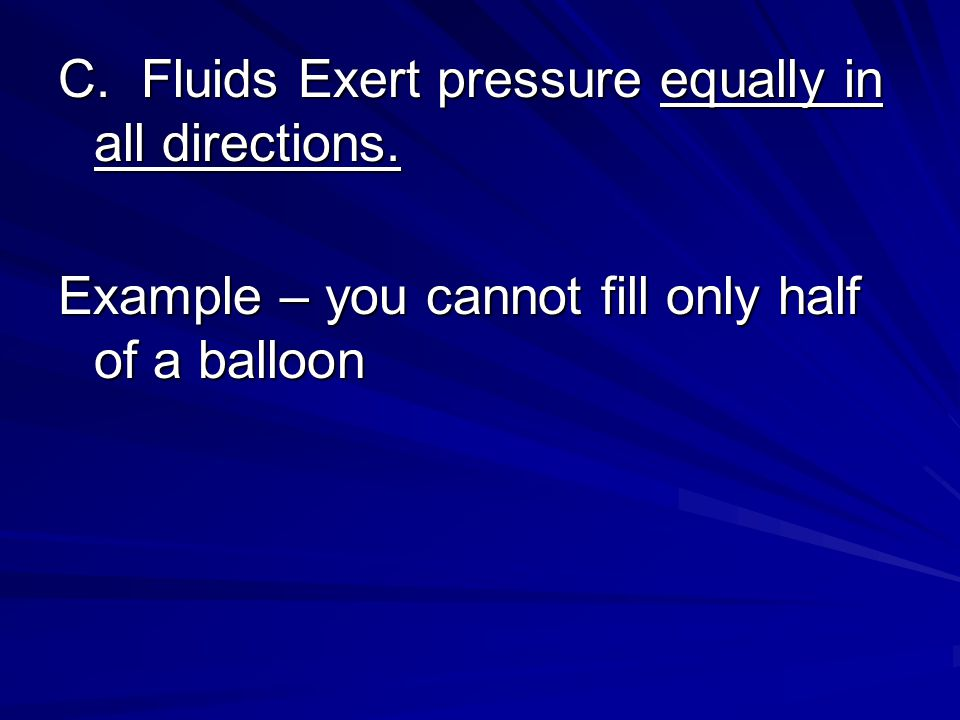 C. Fluids Exert pressure equally in all directions.