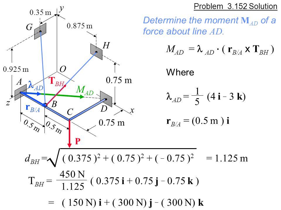 TBH = ( 0.375 i + 0.75 j _ 0.75 k ) MAD = l AD . ( rB/A x TBH )