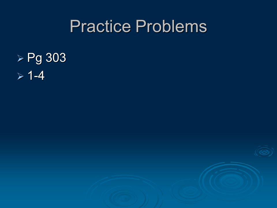 Practice Problems Pg 303 1-4