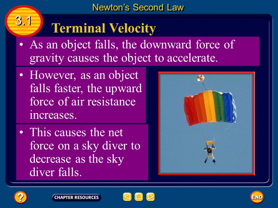 Newton's Second Law 3.1. Terminal Velocity. As an object falls, the downward force of gravity causes the object to accelerate.