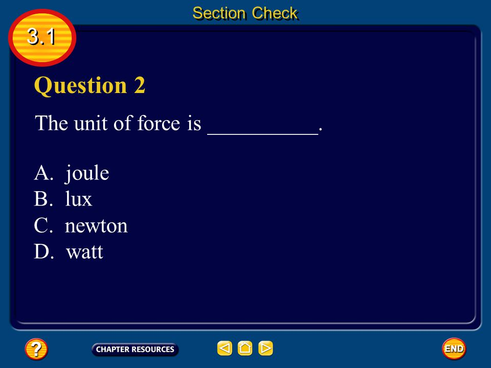 Question 2 3.1 The unit of force is __________. A. joule B. lux