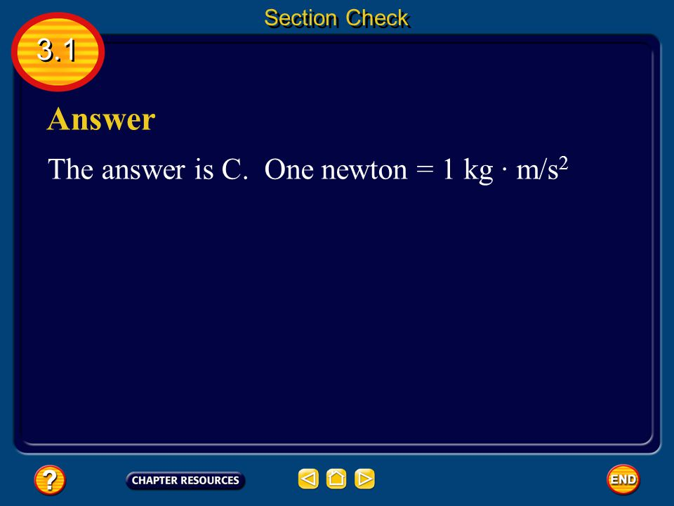 Section Check 3.1 Answer The answer is C. One newton = 1 kg · m/s2