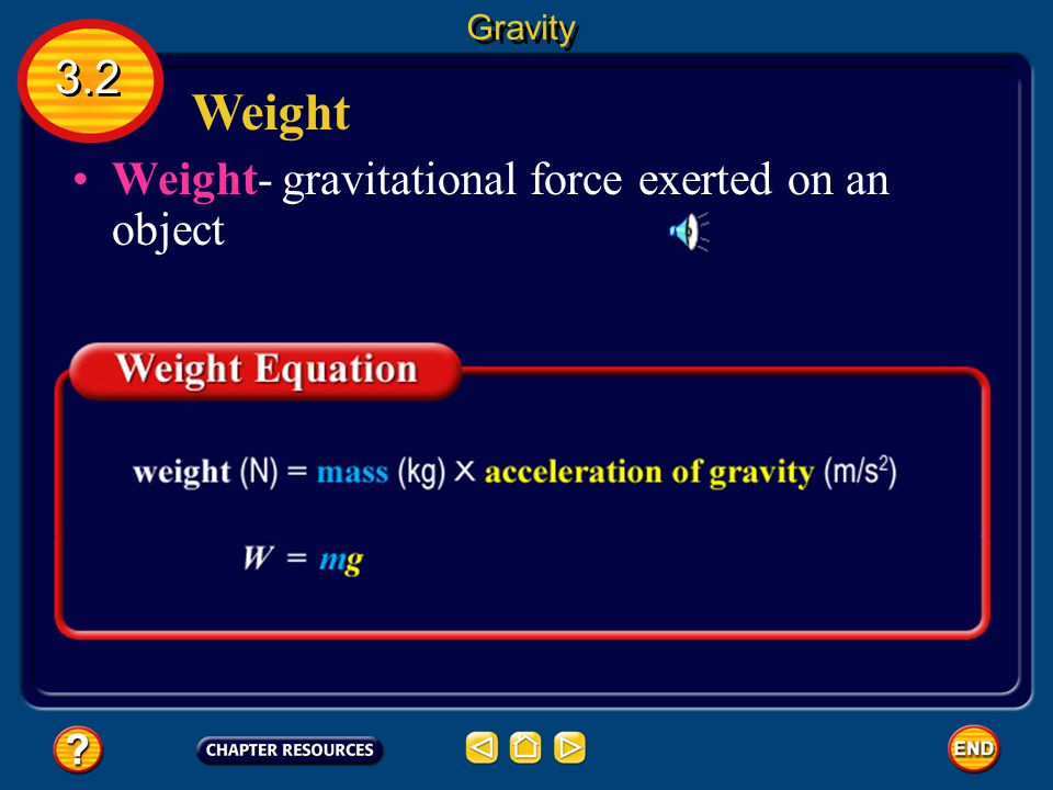 Gravity 3.2 Weight Weight- gravitational force exerted on an object